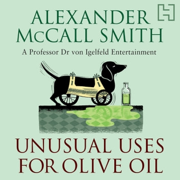 Unusual Uses For Olive Oil - A Von Igelfeld Novel audiobook by Alexander McCall Smith