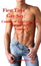 First Time Gay Sex: Coming of Age First Time Gay Sex Stories, Volume 1 ebook by Dot Mobi Technologies