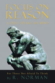 FOCUS ON REASON - A DEIST SPEAKS HIS MIND ebook by Richard Norman