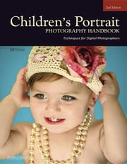 Children's Portrait Photography Handbook: Techniques for Digital Photographers ebook by Hurter, Bill