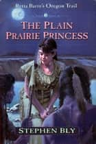 The Plain Prairie Princess ebook by Stephen Bly