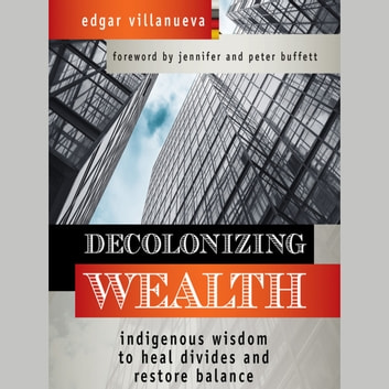 Decolonizing Wealth - Indigenous Wisdom to Heal Divides and Restore Balance audiobook by Edgar Villanueva