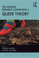 The Ashgate Research Companion to Queer Theory ebook by Michael O'Rourke,Noreen Giffney