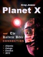 Planet X and The Kolbrin Bible Connection: Why The Kolbrin Bible is the Rosetta Stone of Planet X ebook by Jenner, Greg