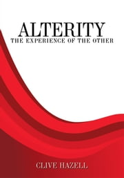 Alterity: The Experience of the Other ebook by Clive Hazell