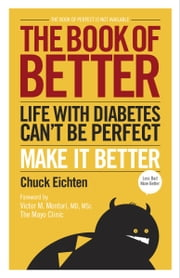 The Book of Better - Life with Diabetes Can't Be Perfect. Make It Better. ebook by Chuck Eichten