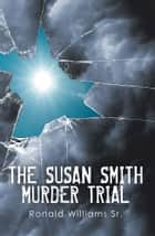 THE SUSAN SMITH MURDER TRIAL ebook by Ronald Williams Sr.