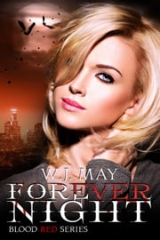 Forever Night - Blood Red Series, #4 ebook by W.J. May