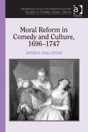 Moral Reform in Comedy and Culture, 1696–1747 ebook by Dr Aparna Gollapudi,Professor Kathryn Lowerre,Dr Jane Milling