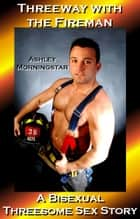 Threeway with the Fireman ebook by Ashley Morninstar