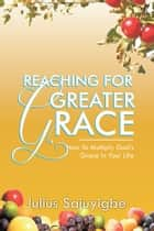 Reaching For Greater Grace ebook by Julius Sajuyigbe