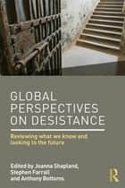 Global Perspectives on Desistance ebook by Joanna Shapland,Stephen Farrall,Anthony Bottoms