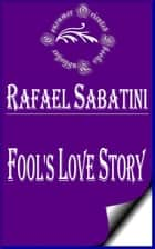 Fool's Love Story ebook by Rafael Sabatini