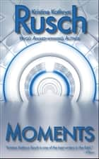 Moments ebook by Kristine Kathryn Rusch