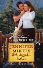 Rich, Rugged...Ruthless eBook by Jennifer Mikels