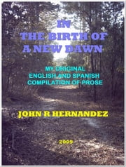In the Birth of a New Dawn ebook by John R. Hernandez, Jr.