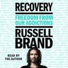 Recovery - Freedom from Our Addictions audiobook by Russell Brand, Russell Brand