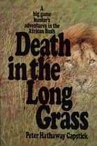 Death in the Long Grass ebook by Peter Hathaway Capstick