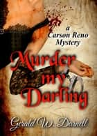 Murder my Darling - Carson Reno Mystery Series, #17 ebook by Gerald Darnell