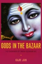 Gods in the Bazaar - The Economies of Indian Calendar Art ebook by Kajri Jain, Nicholas Thomas