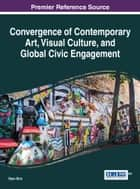 Convergence of Contemporary Art, Visual Culture, and Global Civic Engagement ebook by Ryan Shin