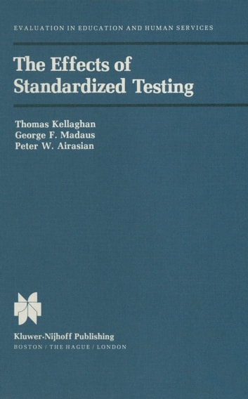 The Effects of Standardized Testing ebook by T. Kelleghan,George F. Madaus,P.W. Airasian