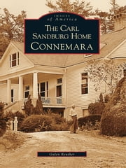 The Carl Sandburg Home: - Connemara ebook by Galen Reuther