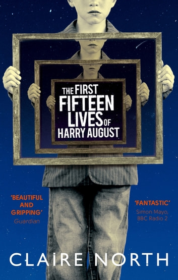 The First Fifteen Lives of Harry August - The word-of-mouth bestseller you won't want to miss eBook by Claire North