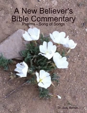 A New Believer's Bible Commentary: Psalms - Song of Songs ebook by Dr. Judy Barrett