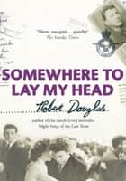 Somewhere to Lay My Head ebook by Robert Douglas