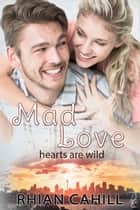 Mad Love (Hearts Are Wild) ebook by Rhian Cahill