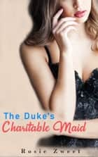 The Duke's Charitable Maid ebook by Rosie Zweet