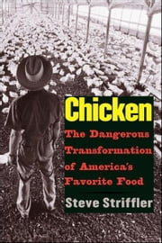 Chicken: The Dangerous Transformation of America's Favorite Food ebook by Steve Striffler