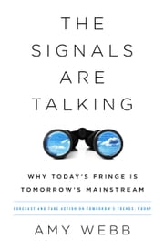 The Signals Are Talking - Why Today's Fringe Is Tomorrow's Mainstream ebook by Amy Webb