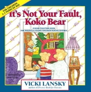 It's Not Your Fault, Koko Bear - A Read-Together Book for Parents and Young Children During Divorce ebook by Vicki Lansky