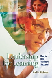Leadership for Learning: How to Help Teachers Succeed ebook by Glickman, Carl D.