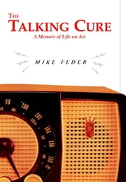 The Talking Cure - A Memoir of Life on Air ebook by Mike Feder