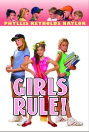 Girls Rule! ebook by Phyllis Reynolds Naylor