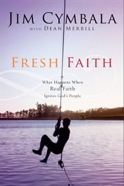 Fresh Faith - What Happens When Real Faith Ignites God's People ebook by Jim Cymbala,Dean Merrill
