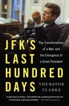 JFK's Last Hundred Days ebook by Thurston Clarke
