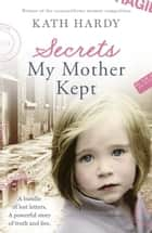 Secrets My Mother Kept ebook by Kath Hardy