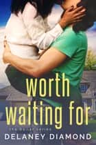 Worth Waiting For ebook by Delaney Diamond