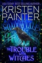 The Trouble With Witches ebook by Kristen Painter
