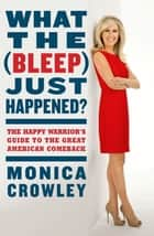 What the (Bleep) Just Happened? ebook by Monica Crowley