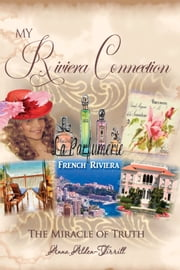 My Riviera Connection - The Miracle of Truth ebook by Anna Alden-Tirrill
