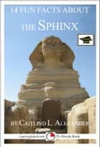 14 Fun Facts About the Sphinx: Educational Versions ebook by Caitlind L. Alexander
