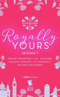 Royally Yours: De volledige serie ebook by Megan Frampton, Liz Maverick, Falguni Kothari, K. M. Jackson, Kate McMurray