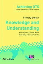 Primary English: Knowledge and Understanding ebook by Dr Jane A Medwell,Mr George E Moore,Professor David Wray,Dr Vivienne Griffiths