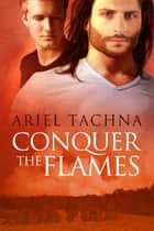 Conquer the Flames ebook by Ariel Tachna