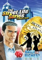 The Street Life Series: Is It Rags or Riches? - IS IT RAGS or RICHES? ebook by Kevin M. Weeks